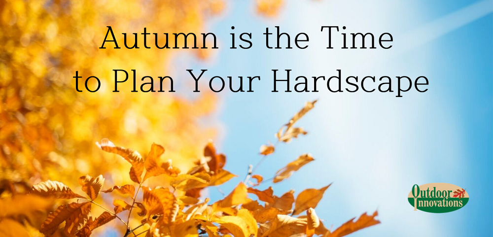 Autumn is the Time to Plan Your Hardscape